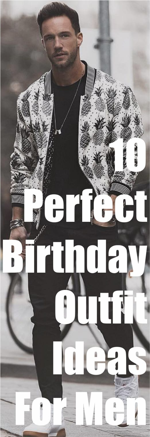 10 Perfect Birthday Outfit Ideas For Men