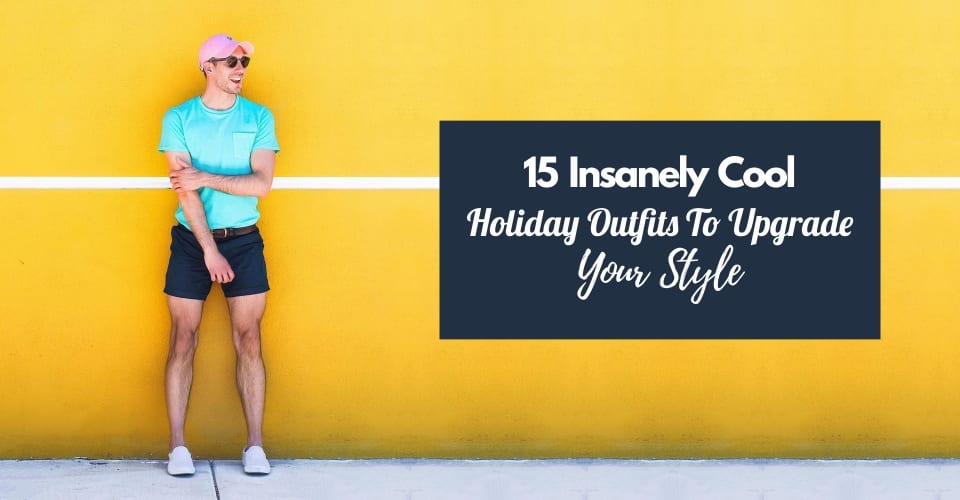 15 Insanely Cool Holiday Outfits To Upgrade Your Style