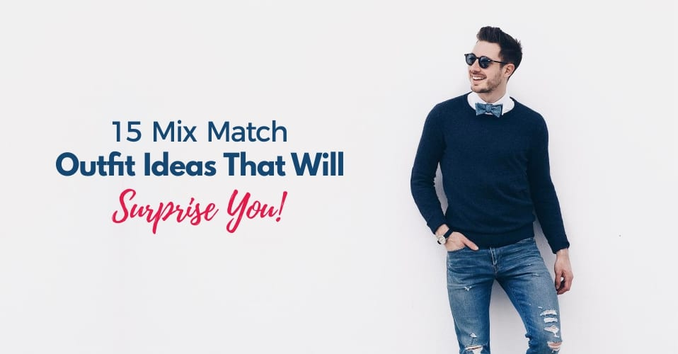 15 Mix Match Outfit Ideas That Will Surprise You!