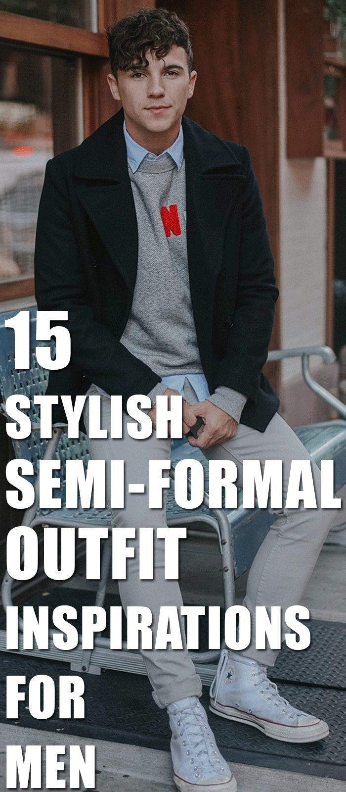 15 Stylish Semi-Formal Outfit Inspirations For Men