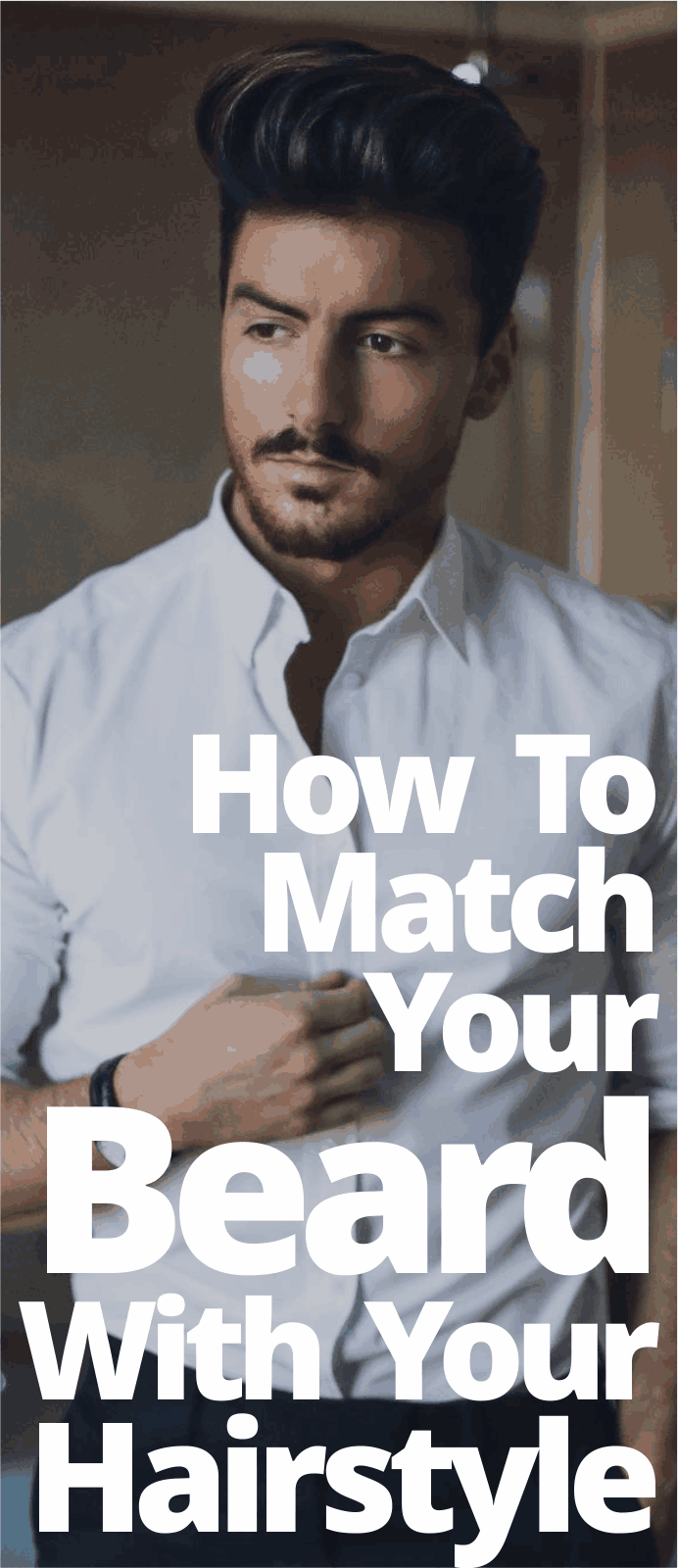 How To Match Your Beard With Your Hairstyle
