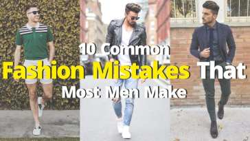 10 Common Fashion Mistakes That Most Men Make