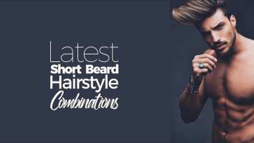 short beard & hairstyle combination for men in 2018 2019
