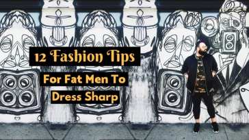 12 Fashion Tips For Fat Men To Dress Sharp