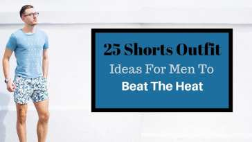 25 Shorts Outfit Ideas For Men To Beat The Heat