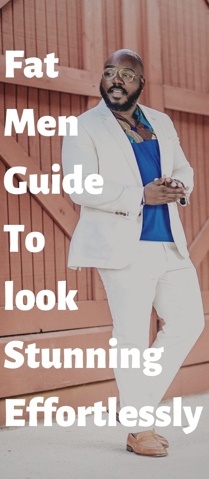 Fat Men Guide To look Stunning Effortlessly