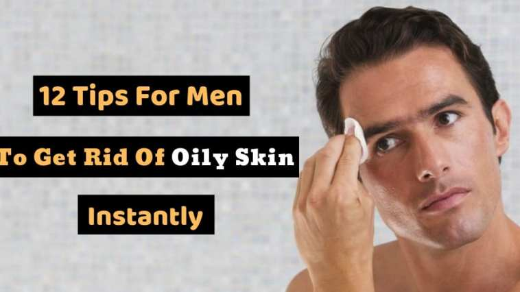how to get rid of oily skin permanently for men