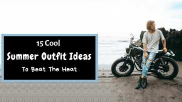 15 Cool Summer Outfit Ideas To Beat The Heat!