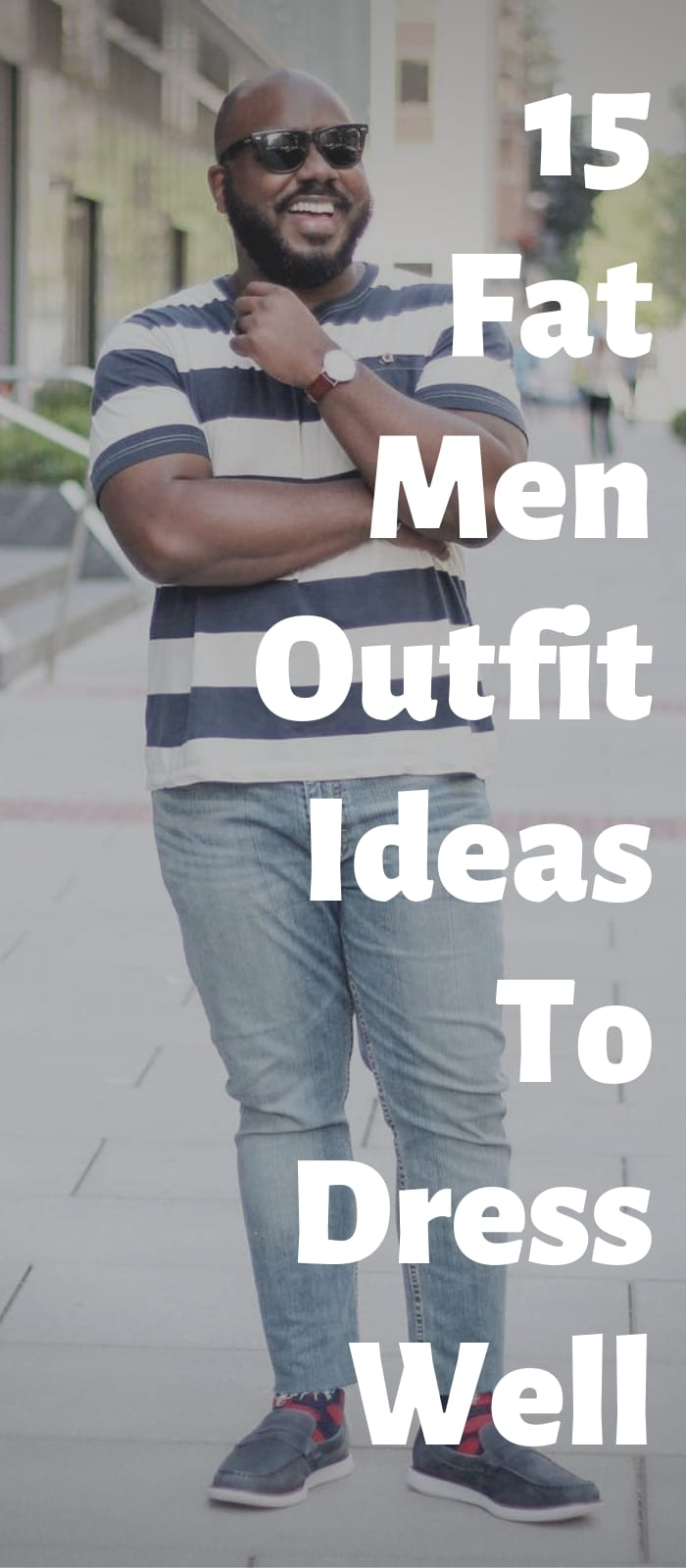 15 Fat Men Outfit Ideas To Dress Well!