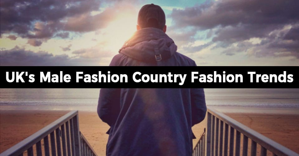 UK's Male Fashion Country Fashion Trends