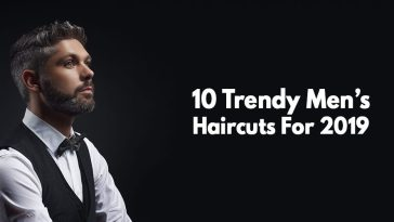 10 Trendy Men's Haircuts For 2019