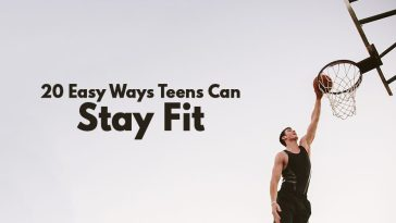 20 Easy Ways Teens Can Stay Fit In 2019