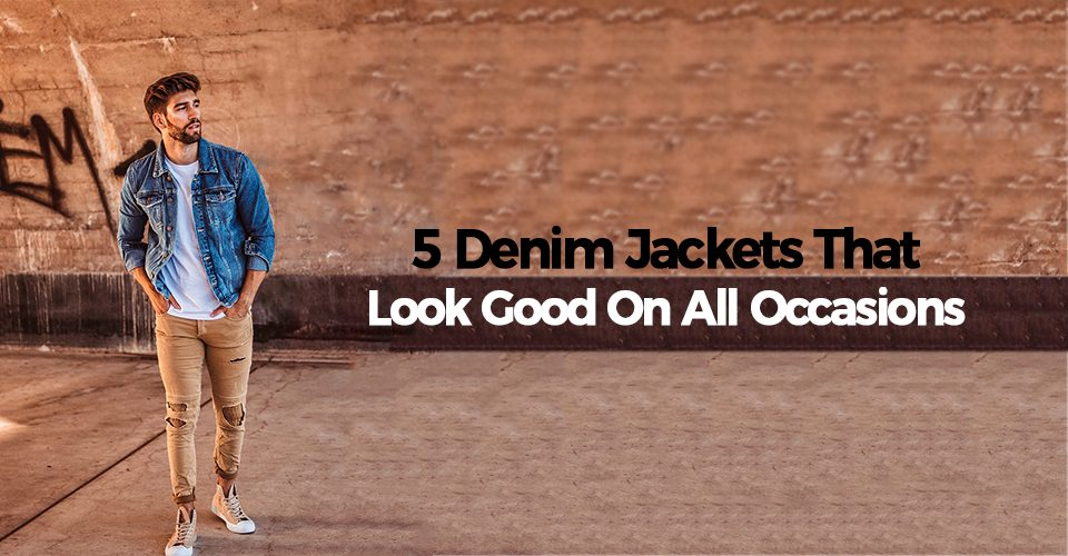5 Denim Jackets That Look Good On All Occasions