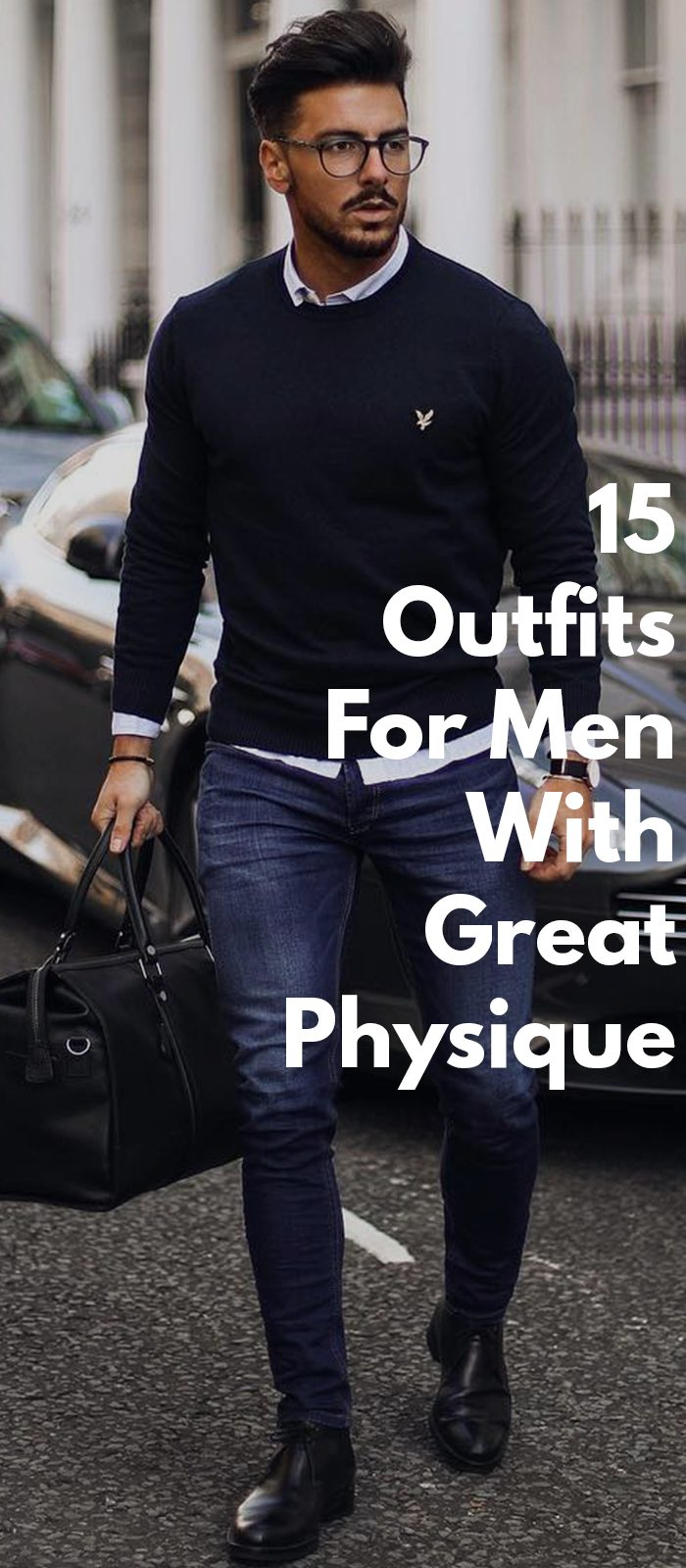 15 Outfits For Men With Great Physique