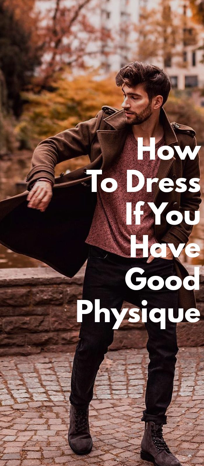 How To Dress If You Have Good Physique