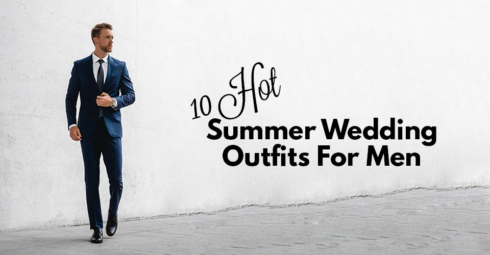 13 Hot Summer Wedding Outfits For Men