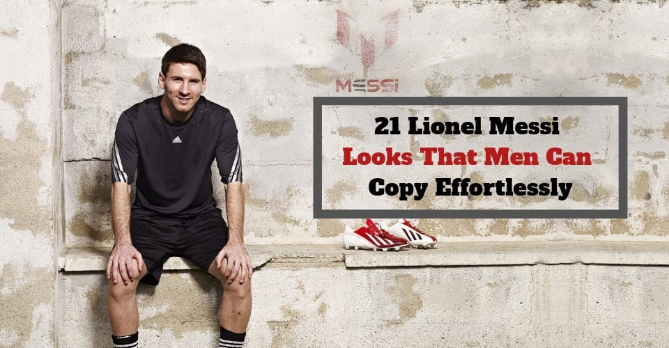 21 Lionel Messi Looks That Men Can Copy Effortlessly