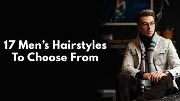 17 Men's Hairstyles To Choose From.
