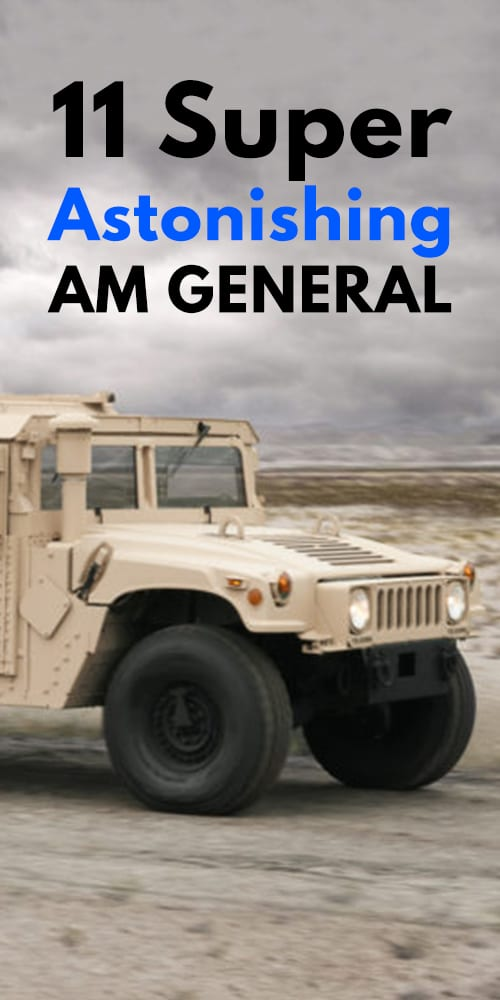 11 Super Astonishing AM GENERAL