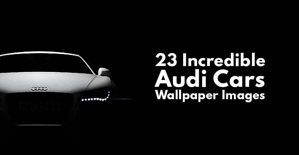 23 Incredible Audi Cars Wallpapers!