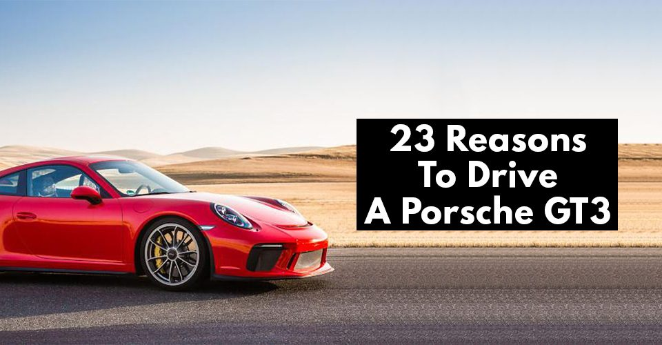 Reasons To Drive A Porsche GT3.