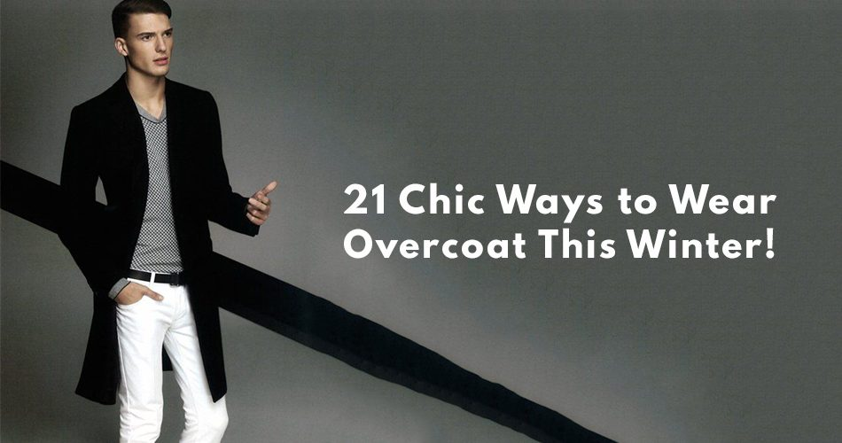 Chic Ways to Wear Overcoat this Winter