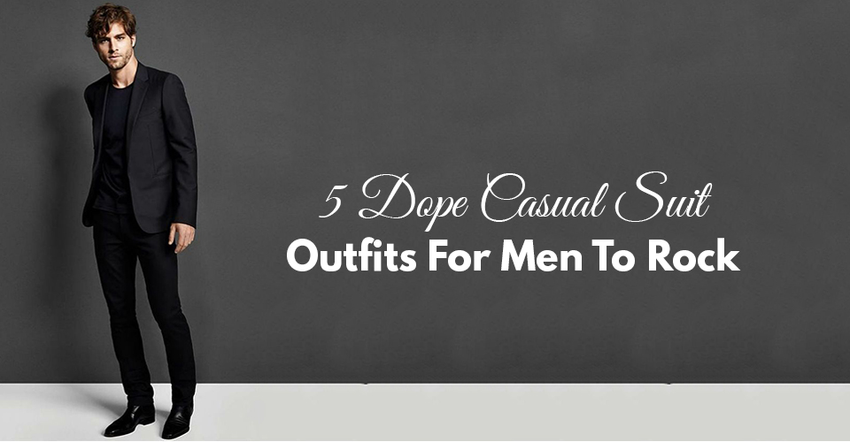 5 Dope Casual Outfits for Men To Rock
