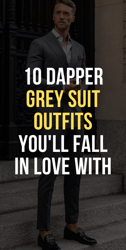 10 Dapper Grey Suit Outfits You'll fall in Love with