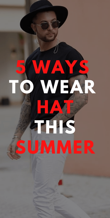 5 Ways to Wear Hats this summer
