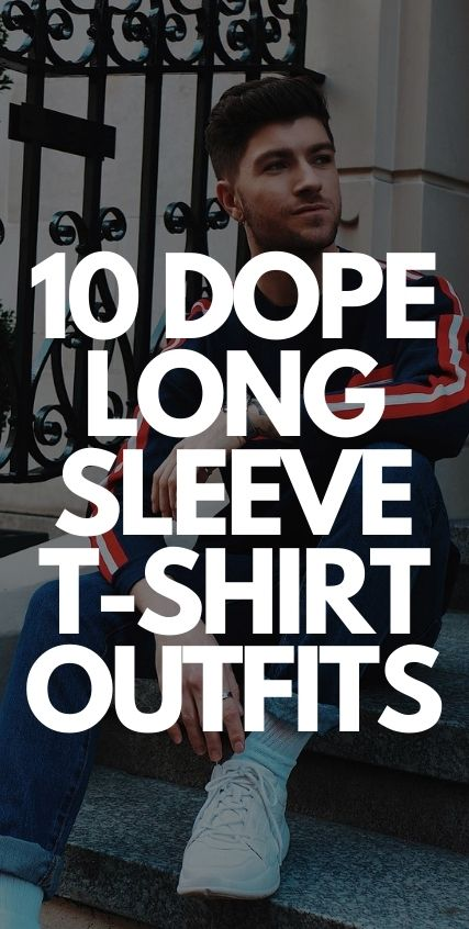 10 Dope Long Sleeve T- Shirt Outfits for Men