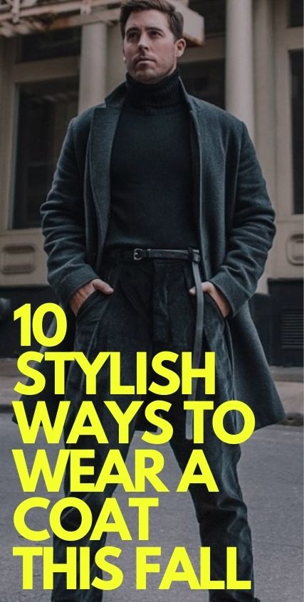 10 Stylish Ways To Wear Coat This Fall