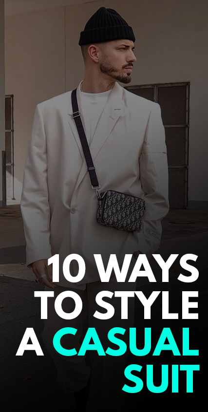 10 Ways To Style A Casual Suit