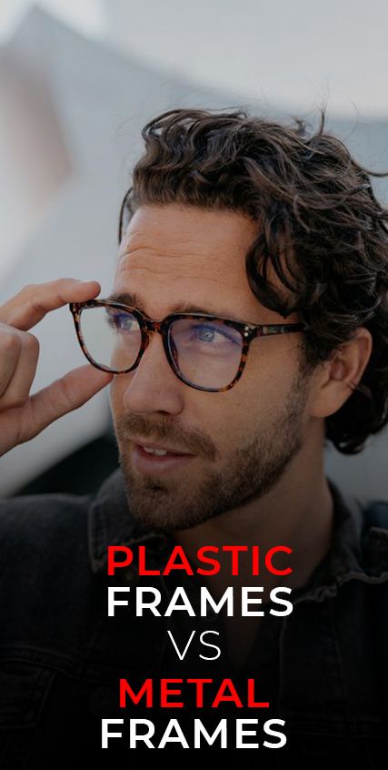 Plastic Frames vs Metal Frames- Which One Is Right For You