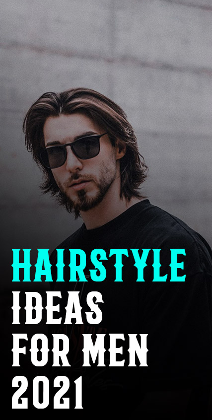 Hairstyle Ideas for Men 2021