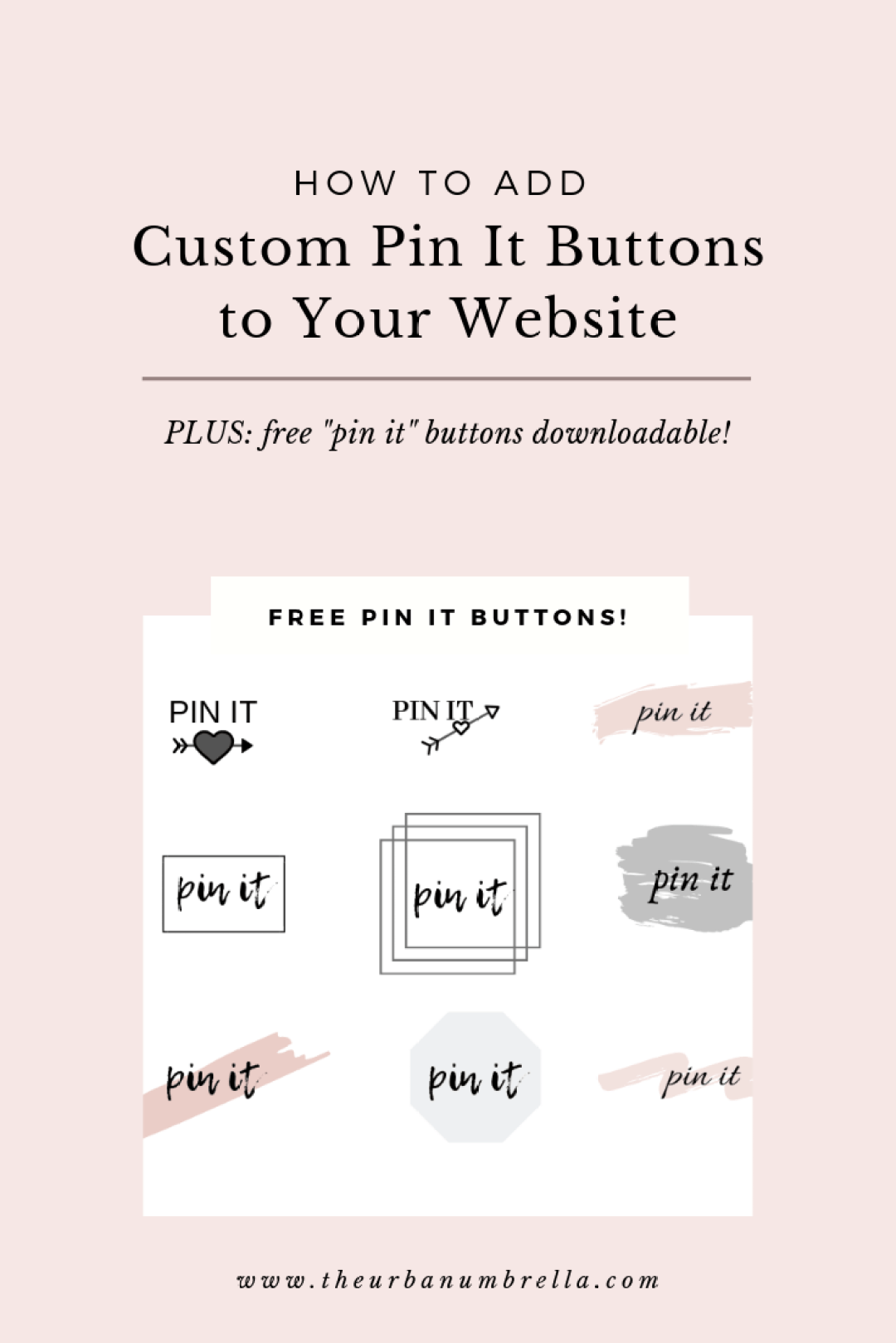 How to Add Custom Pin It Buttons to Your Blog | Plus Free Downloadable Pin It Buttons