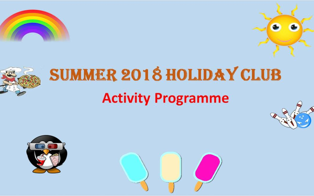 We're delighted to announce our Summer Holiday Club Activities for 2018!