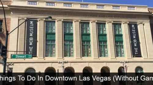Ten Things To Do In Downtown Las Vegas (Without Gambling)