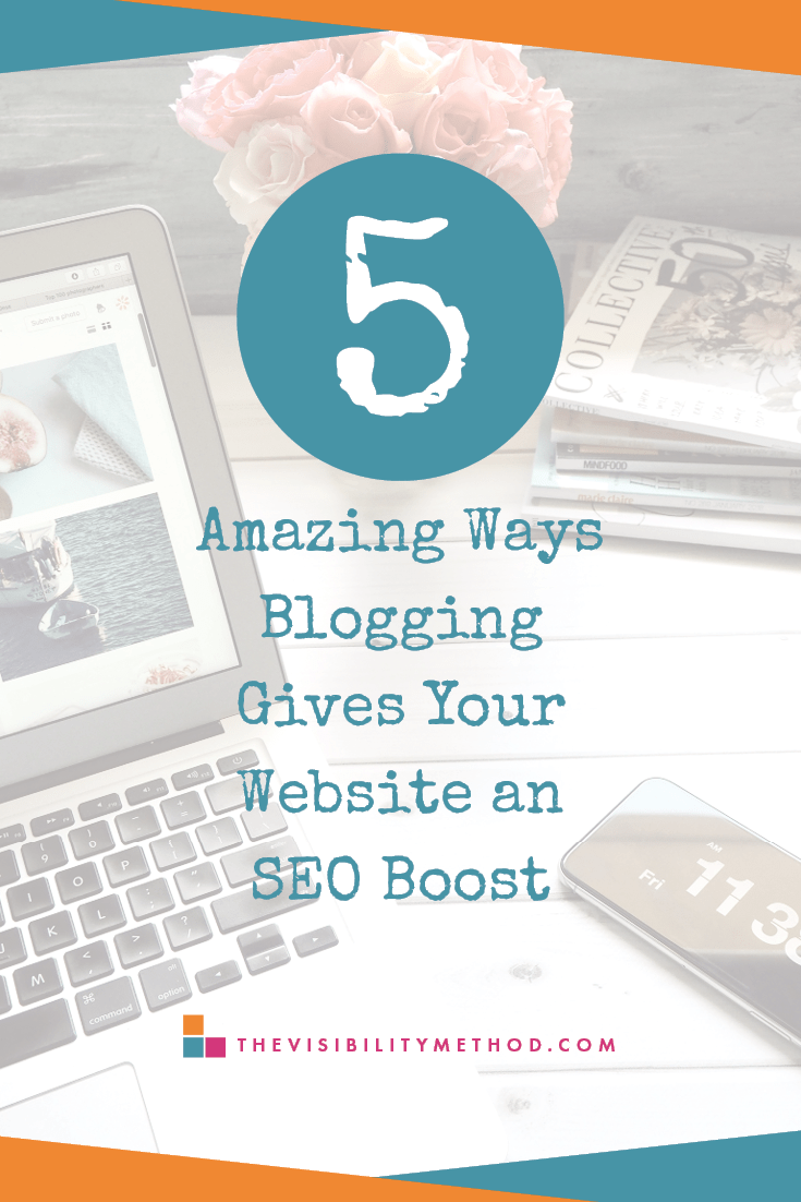 5 Amazing Ways Blogging Gives Your Website an SEO Boost | The Visibility Method