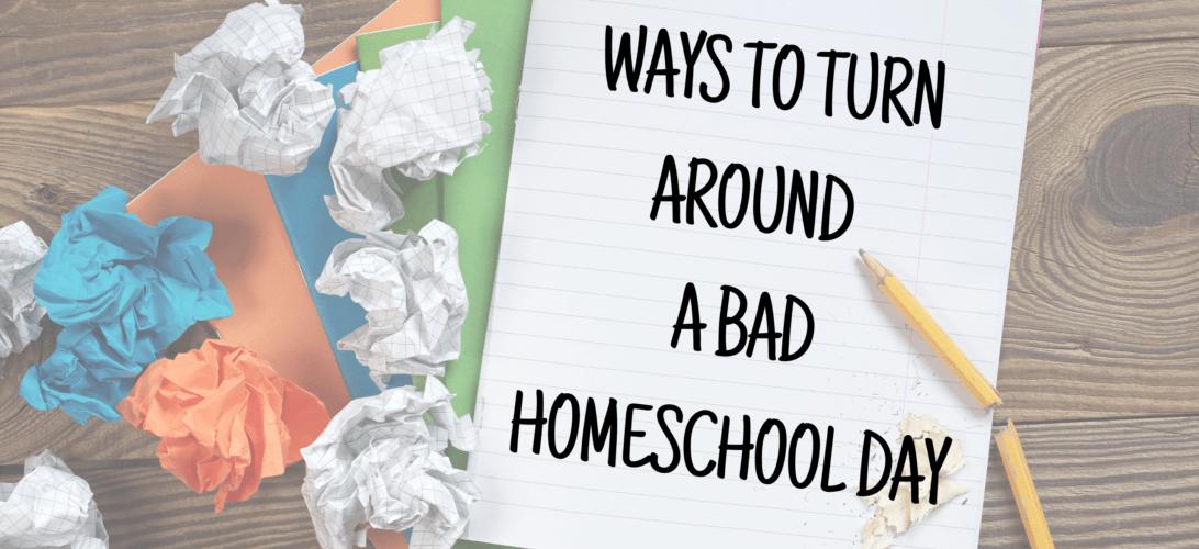 Turn Around a Bad Homeschool Day