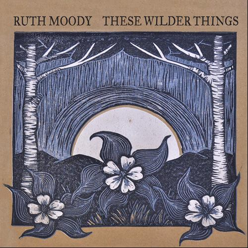 These Wilder Things – Ruth Moody