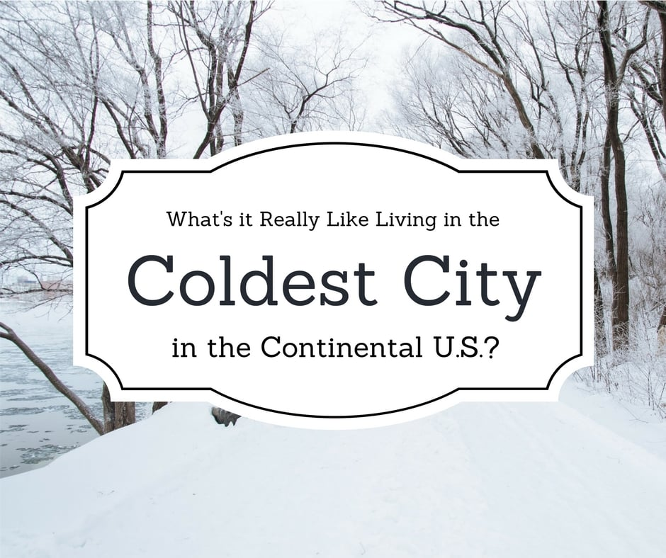 What's it really like living in the coldest city in the continental U.S.?