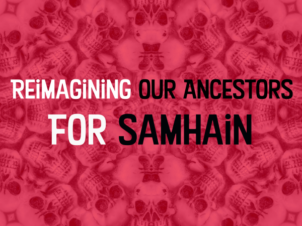 Reimagining Our Ancestors for Samhain