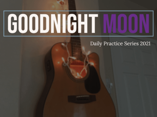 Goodnight Moon: Daily Practice Series 2021