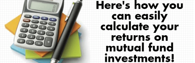 Are You Calculating Returns On Your Mutual Funds Investments Correctly ?