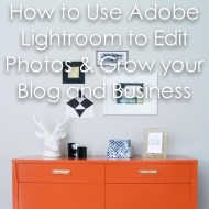 How to use Adobe Lightroom to Edit Photos and Grow Your Business and Blog