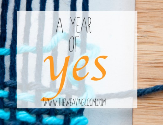 A Year of Saying Yes || The Weaving Loom