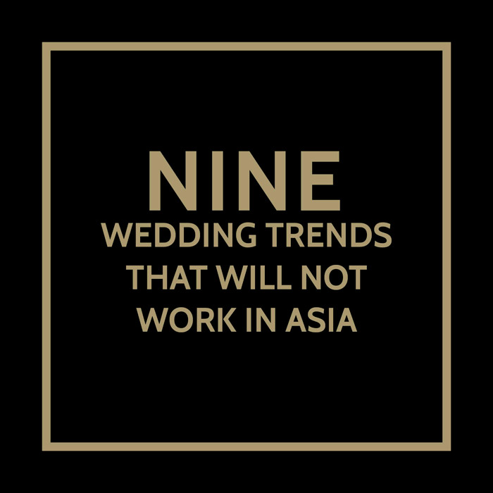 9 Wedding Trends And Practices That Will Not Work In Asia. www.theweddingnotebook.com