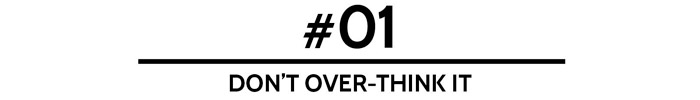 #01 Don't over-think it