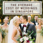The Average Cost of Weddings in Singapore + Saving Tips (2018 Edition)