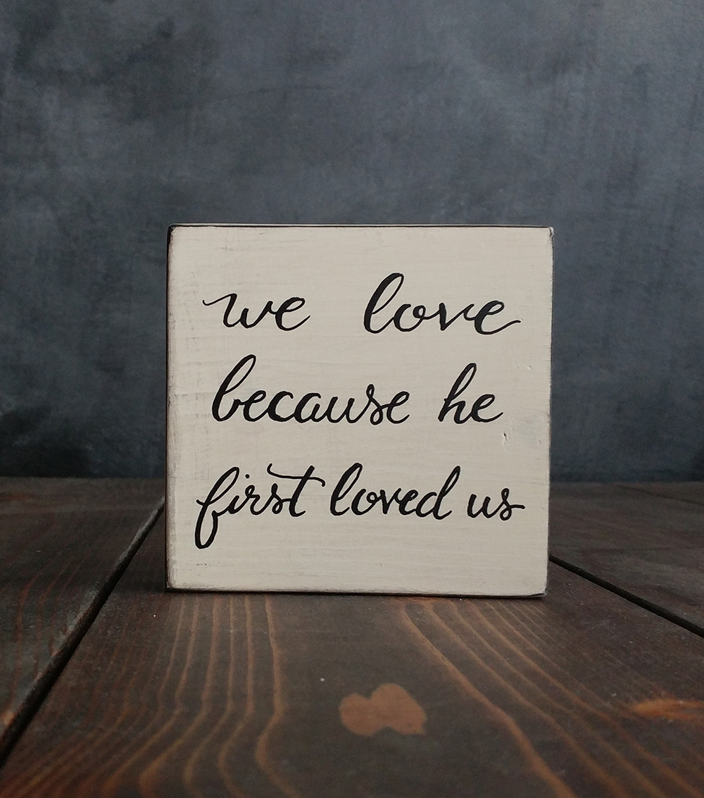 Download We Love Because He First Loved Us Shelf Sitter Sign - The ...